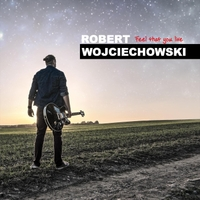 Robert Wojciechowski | Feel That You Live