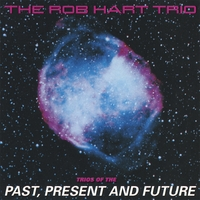 Rob Hart Trio | Trios of the Past Present and Future