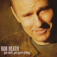Rob Heath | One More Day Above Ground