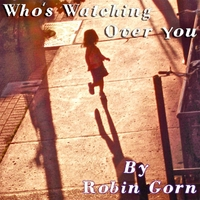 Robin Gorn | Who's Watching Over You