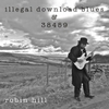 Robin Hill: illegal Download Blues & 38459
