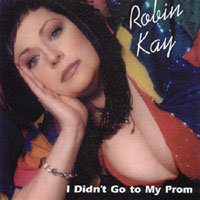Robin Kay | I Didn't Go To My Prom