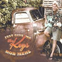 Rob Mehl | Just Give Me The Keys