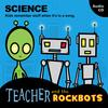 Teacher and the Rockbots: Science