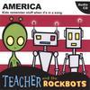 Teacher and the Rockbots: America