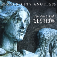 Rock City Angels | Use Once and Destroy