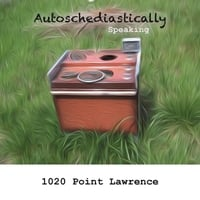 1020 Point Lawrence - Autoschediastically Speaking