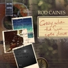Rod Caines: Crazy When the Sun Goes Down