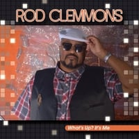 Rod Clemmons | What's Up? It's Me