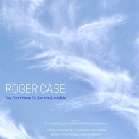 Roger Case | You Don't Have to Say You Love Me