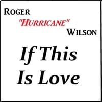 Roger Hurricane Wilson | If This Is Love