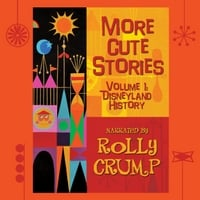 Rolly Crump | More Cute Stories, Vol. 1: Disneyland History