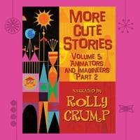 Rolly Crump | More Cute Stories, Vol. 5: Animators and Imagineers Part 2