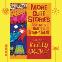 Rolly Crump | More Cute Stories, Vol. 6: Knott's Bear-Y Tales