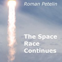 Roman Petelin | The Space Race Continues