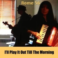 Rome 56 | I'll Play It Out Till the Morning