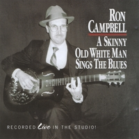 Ron Campbell | A Skinny Old White Man Sings The Blues