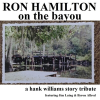 Ron Hamilton | On the Bayou: A Hank Williams Story Tribute (feat. Jim Laing & Byron Allred)