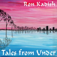 Ron Kadish | Tales from Under