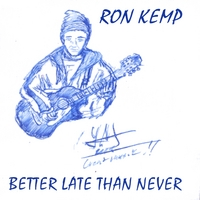 Ron Kemp | Better Late than Never