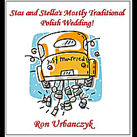 Ron Urbanczyk | Stas and Stella's Mostly Traditinal Polish Wedding
