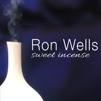 Ron Wells | Sweet Incense