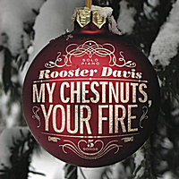 Rooster Davis | My Chestnuts, Your Fire