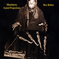Ros Bobos | Mandatory Astral Projections