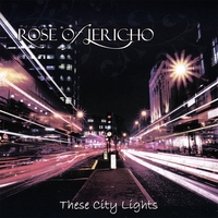 Rose of Jericho | These City Lights