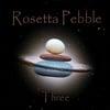 Rosetta Pebble: Rosetta Pebble-Three