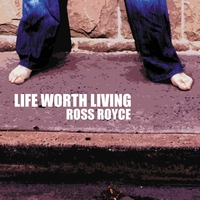 Ross Royce : Life Worth Living