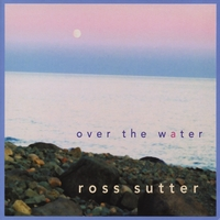 Ross Sutter | Over the Water