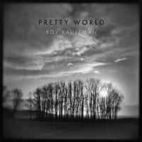 Roy Kauffman | Pretty World