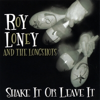 Roy Loney and the Longshots | Shake It or Leave It