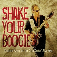 Reverend Raven & The Chain Smokin' Altar Boys | Shake Your Boogie