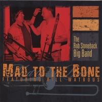 Rob Stoneback Big Band: Mad to the Bone (feat. Bill Watrous)