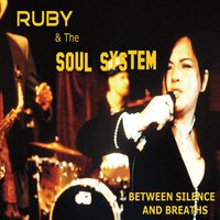 Ruby & the Soul System | Between Silence and Breaths