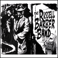 Russell Barber Band | Here Comes Trouble