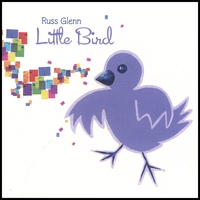 "Russ Glenn | Little Bird - A Collection of Woody Guthrie's ""Grow Big"" Songs"