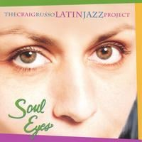 Craig Russo Latin Jazz Project | Soul Eyes