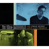 Craig Russo Latin Jazz Project | In the Middle
