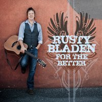 Rusty Bladen | For the Better