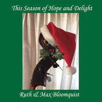 Ruth Bloomquist & Max Bloomquist | This Season of Hope and Delight