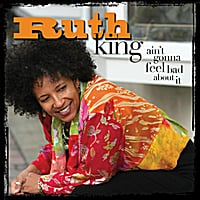 Ruth King | Ain't Gonna Feel Bad About It
