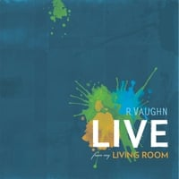 R. Vaughn | Live from My Living Room