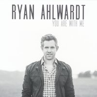 Ryan Ahlwardt | You Are With Me