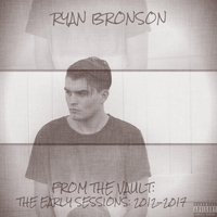 Ryan Bronson | From the Vault: The Early Sessions (2012-2017)