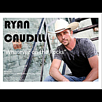 Ryan Caudill | Whatever On the Rocks