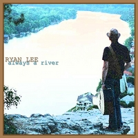Ryan Lee: Always a River
