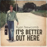 Ryan Newcomb | It's Better Out Here